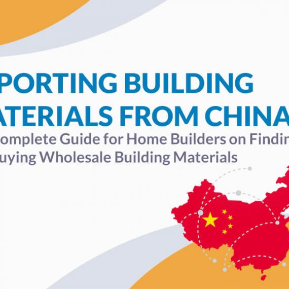 Importing Building Materials from China: The Complete Guide for Home Builders on Finding and Buying Wholesale Building Materials